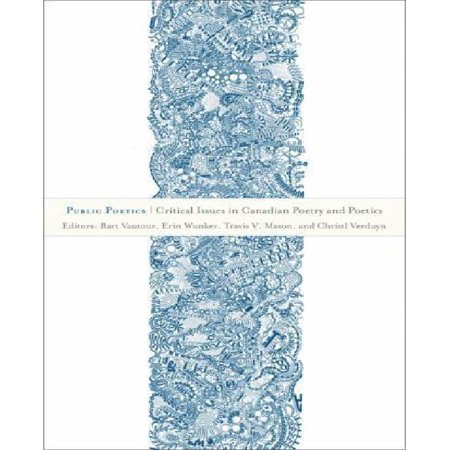 Public Poetics  Critical Issues In Canadian Poetry And Poetics