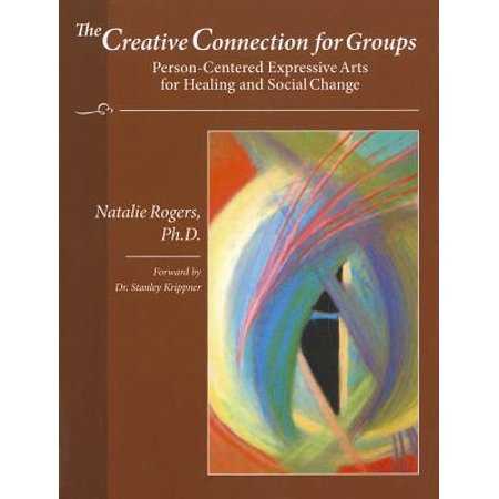 The Creative Connection for Groups : Person-Centered Expressive Arts for Healing and Social Change (Carl Rogers Person To Person)