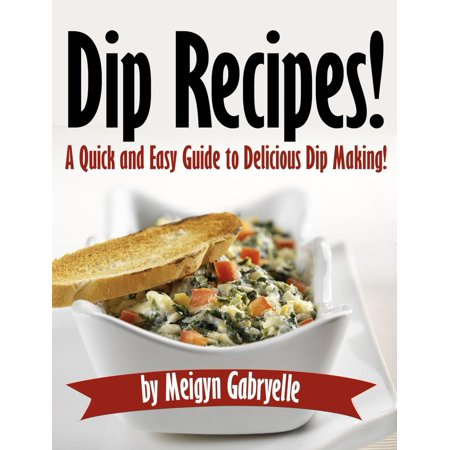- Dip Recipes: A Quick and Easy Guide to Delicious Dip Making! - eBook