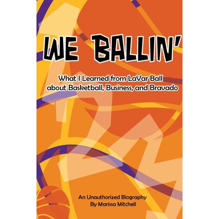 We Ballin' : What I Learned from Lavar Ball about Basketball, Business, and Bravado (Mvp Ballin)