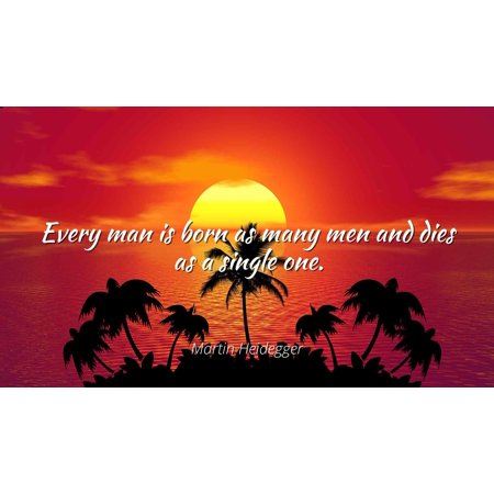 Martin Heidegger - Every man is born as many men and dies as a single one - Famous Quotes Laminated POSTER PRINT (Martin Carthy Famous Flower Of Serving Men)