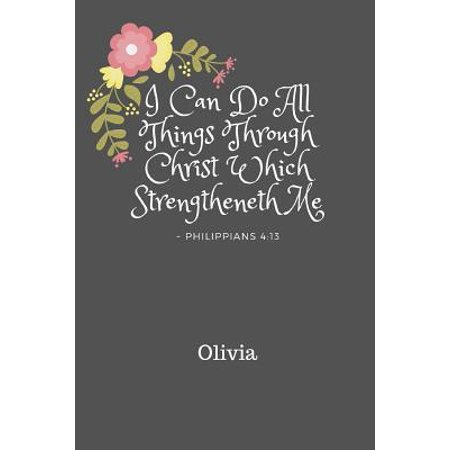 I Can Do All Things Through Christ Olivia : Personalized KJV King James Version Philippians 4:13 Bible Verse Quote 6 x 9 Blank Lined Writing Notebook Journal, 110
