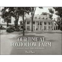 Our Time at Foxhollow Farm: A Hudson Valley Family Remembered (Hardcover)