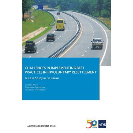 Challenges in Implementing Best Practices in Involuntary Resettlement : A Case Study in Sri