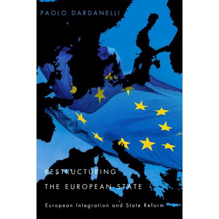 Restructuring The European State   European Integration And State Reform
