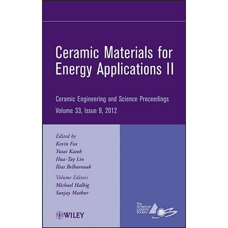 Ceramic Engineering and Science Proceedings (Hardcover): Ceramic Materials for Energy Applications II (Series #33) (Hardcover)