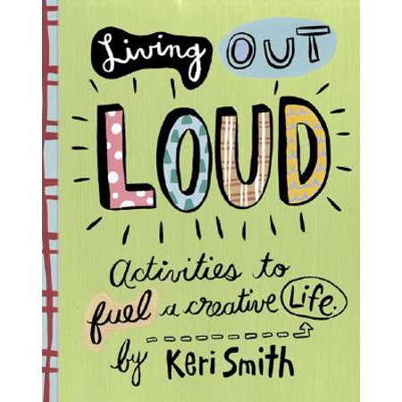 Living Out Loud : Activities to Fuel a Creative