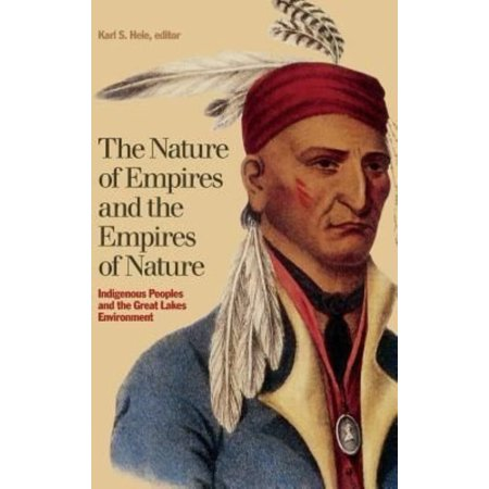 The Nature Of Empires And The Empires Of Nature  Indigenous Peoples And The Great Lakes Environment