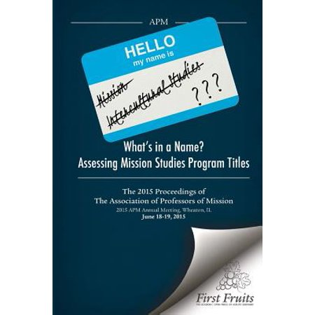 What's in a Name? Assessing Mission Studies Program Titles : The 2015 Proceedings of the Association of Professors of Missions (Halloween Program Names)