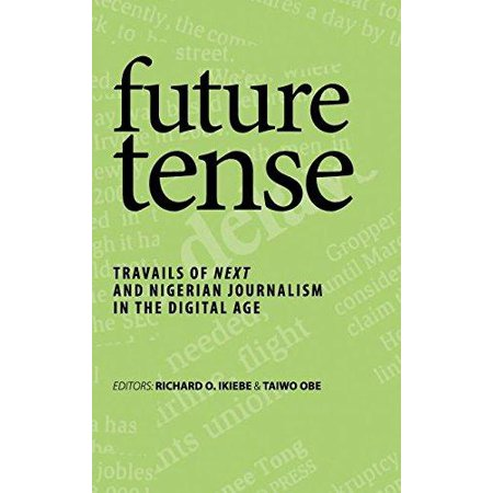 Future Tense  Travails Of Next And Nigerian Journalism In The Digital Age