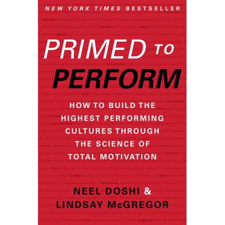 Primed to Perform : How to Build the Highest Performing Cultures Through the Science of Total Motivation