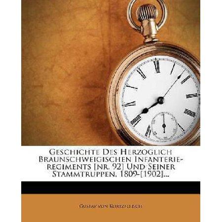 Geschichte Des Herzoglich Braunschweigischen Infanterie Regiments  Nr  92  Und Seiner Stammtruppen  1809  1902