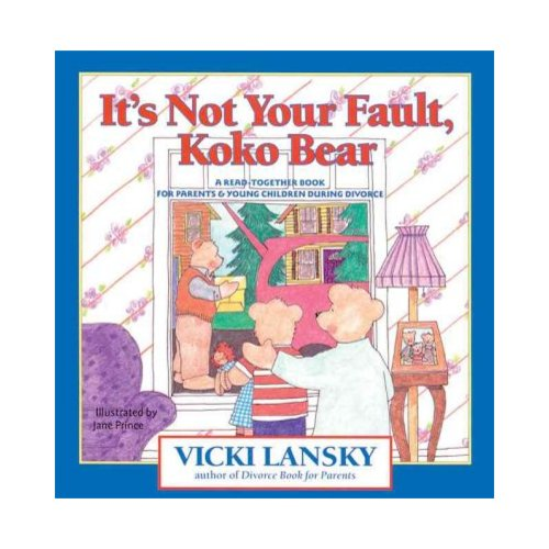 It's Not Your Fault, Koko Bear: Osread-Together Book for Parents & Young Children During Divorce           Mpt