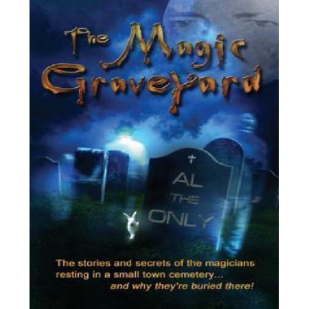 The Magic Graveyard  The Stories And Secrets Of The Magicians Resting In A Small Town Cemetery     And Why Theyre Buried There
