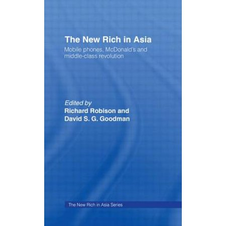 Class Mobile - The New Rich in Asia: Mobile Phones, McDonald's and Middle Class Revolution (New Rich in Asia Series)