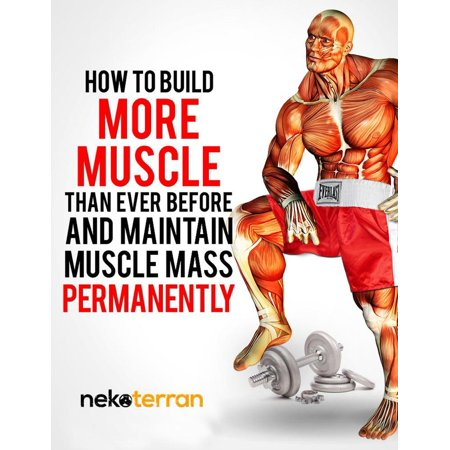 How to Build More Muscle than Ever Before and Maintain Muscle Mass Permanently - (Best Way To Build Muscle Mass For Men)