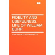 Fidelity and Usefulness. Life of William Burr
