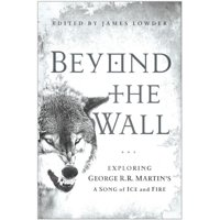 Beyond the Wall: Exploring George R. R. Martin's a Song of Ice and Fire (Paperback)