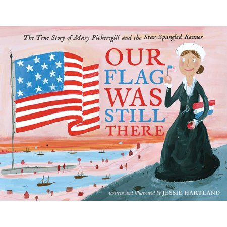 Our Flag Was Still There : The True Story of Mary Pickersgill and the Star-Spangled