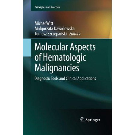 Molecular Aspects Of Hematologic Malignancies  Diagnostic Tools And Clinical Applications  2012