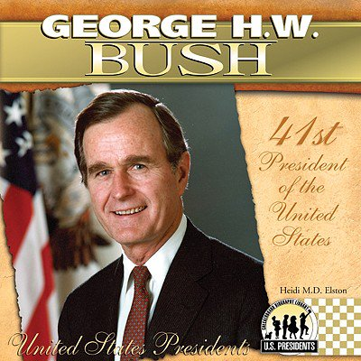 George H. W. Bush : 41st President of the United (The 23rd President Of The United States)
