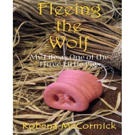 Fleeing The Wolf  My Life As One Of The Three Little Pigs