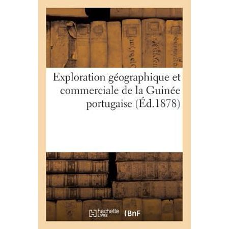 Exploration Geographique Et Commerciale De La Guinee Portugaise  Ed 1878   Histoire   French Edition