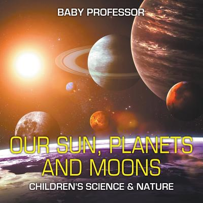 Our Sun, Planets and Moons Children's Science & Nature