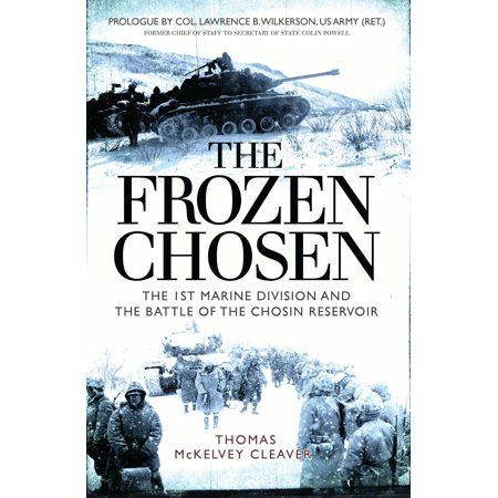 The Frozen Chosen : The 1st Marine Division and the Battle of the Chosin Reservoir ()