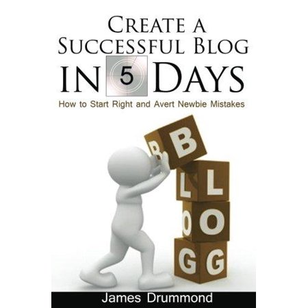 Create A Successful Blog In 5 Days  How To Start Right And Avert Newbie Mistakes