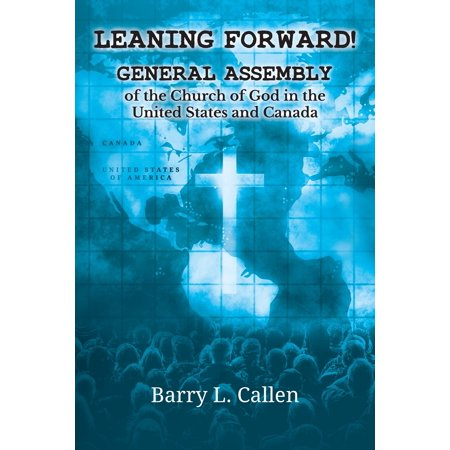 Leaning Forward!: General Assembly of the Church of God in the United States and Canada (Zion Assembly Church Of God Cleveland Tn)
