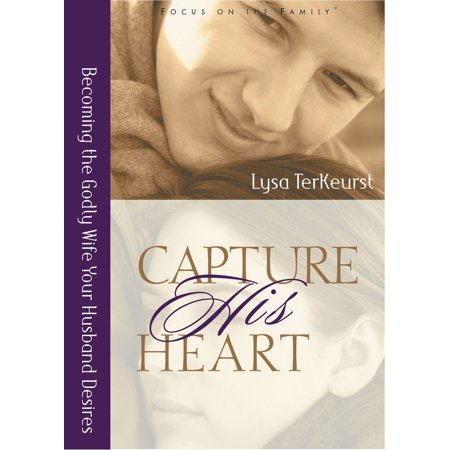 Capture His Heart : Becoming the Godly Wife Your Husband (The Wife The Husband And His Best Friend)