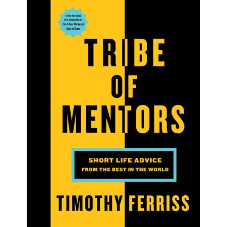 Tribe of Mentors : Short Life Advice from the Best in the