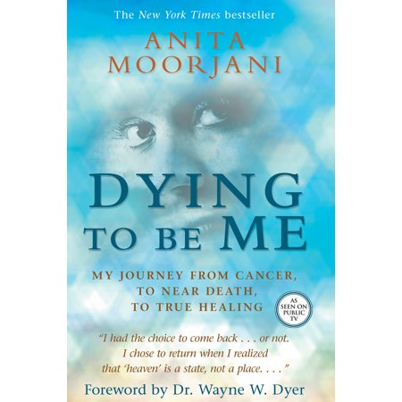 Dying To Be Me : My Journey from Cancer, to Near Death, to True Healing - Find Parties Near Me