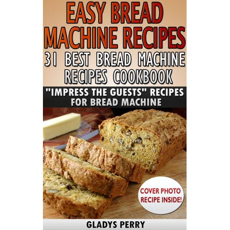 Easy Bread Machine Recipes: 31 Best Bread Machine Recipes Cookbook!