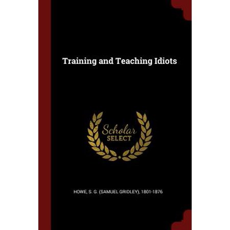 Training and Teaching Idiots