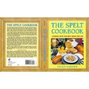 The Spelt Cookbook : Cooking with Nature's Grain for Life
