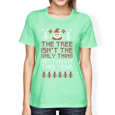 The Tree Is Not The Only Thing Getting Lit This Year Womens Mint Shirt