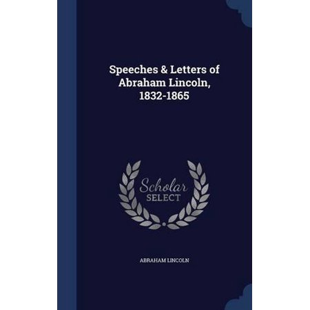 Speeches   Letters Of Abraham Lincoln  1832 1865