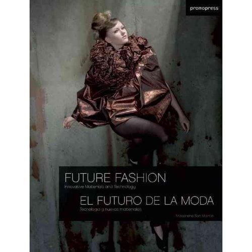Future Fashion / El Futuro de la moda: Innovative Materials and Technology / Tecnologia y nuevos materiales