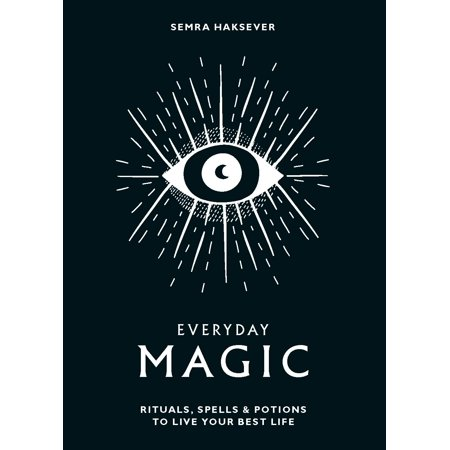 Everyday Magic : Rituals, Spells & Potions to Live Your Best