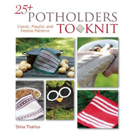 - 25+ Potholders to Knit : Classic, Playful, and Festive Patterns