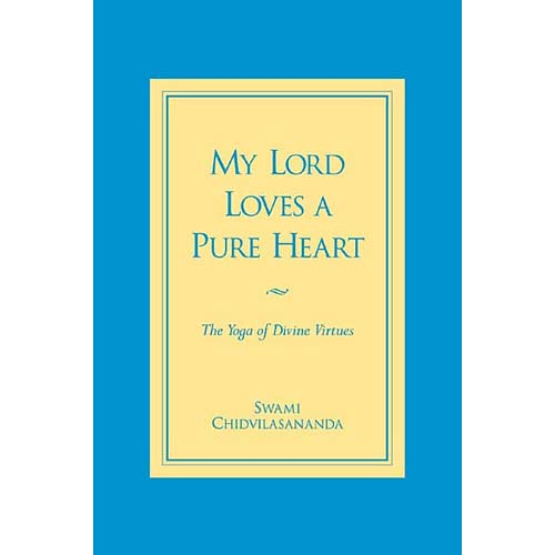 My Lord Loves a Pure Heart : The Yoga of Divine Virtues
