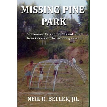 Missing Pine Park : A Humorous Look at Growing Up in the '60s and '70s from Kick the Can to Becoming a Man. (70s Look For Kids)
