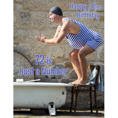 Happy 72nd Birthday : 72 Is Just a Number, Birthday Journal or Notebook for the Young at Heart. Better Than a Birthday Card! (Amazon Number)
