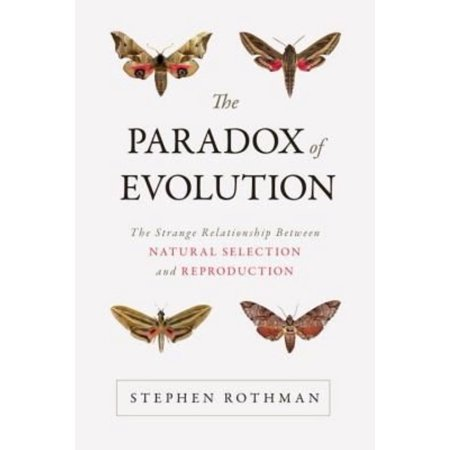 The Paradox of Evolution: The Strange Relationship Between Natural Selection and Reproduction