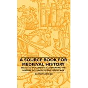 A Source Book for Medieval History - Selected Documents Illustrating the History of Europe in the Middle Age