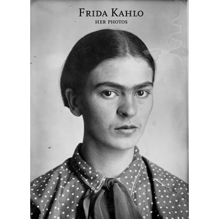 Frida Kahlo: Her Photos - Frida Kahlo Photographs