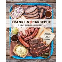 Franklin Barbecue : A Meat-Smoking Manifesto [A Cookbook]