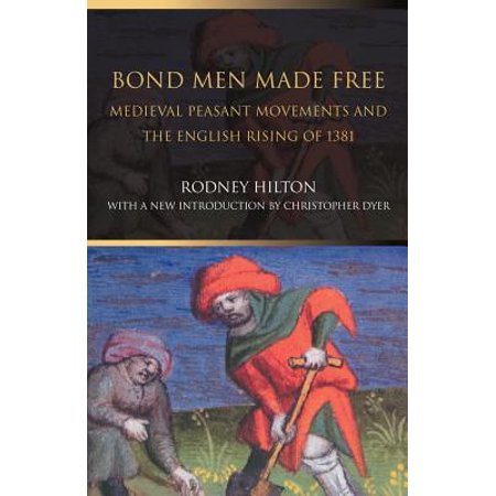 Bond Men Made Free : Medieval Peasant Movements and the English Rising of 1381